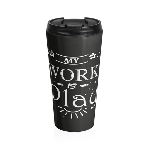 My Work is Play  Stainless Steel Travel Mug