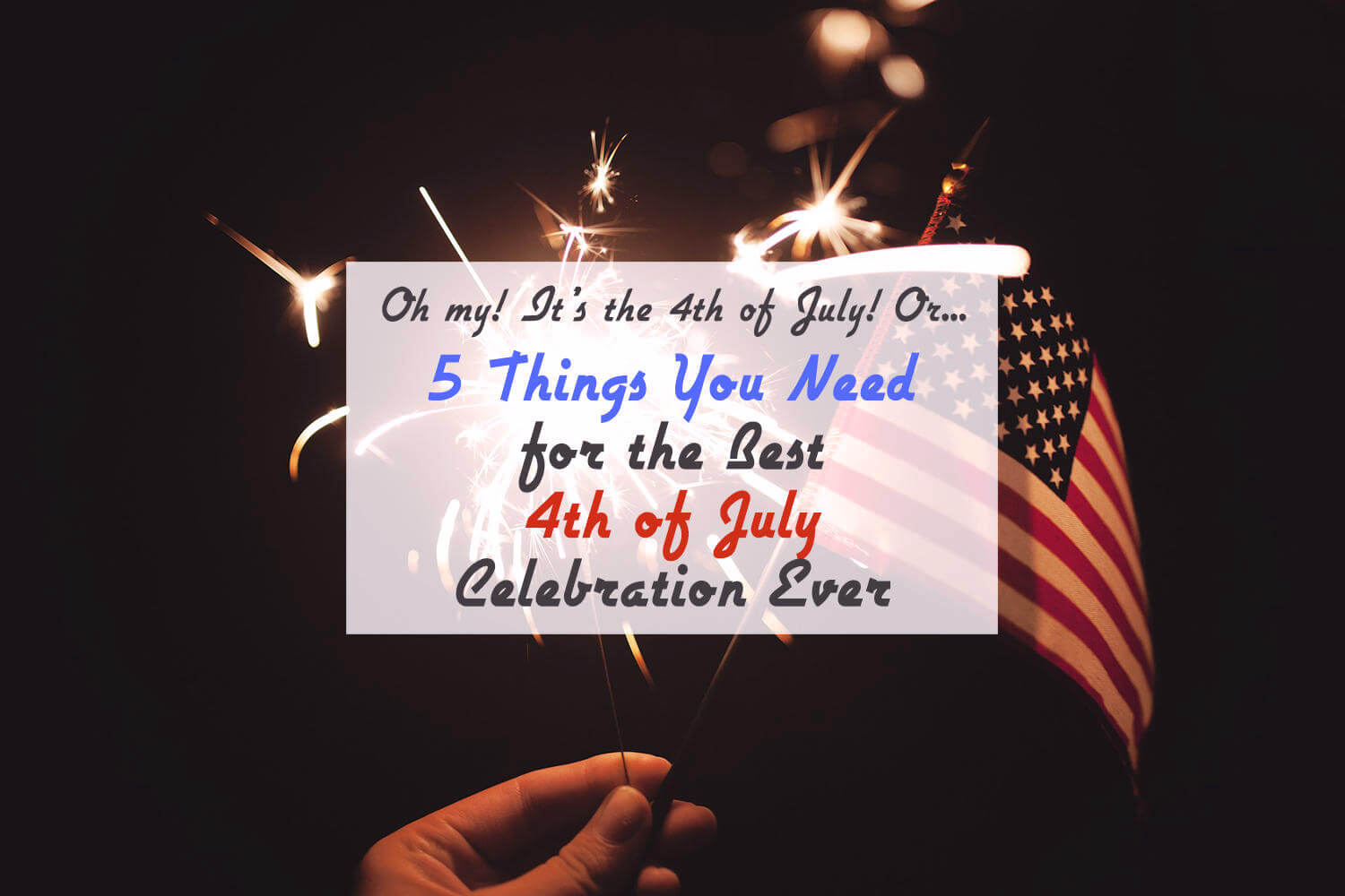 5 Things You Need for the Best 4th of July Celebration Ever