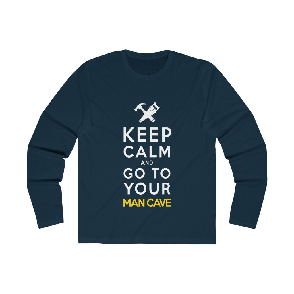 Keep Calm & Go To Your Man Cave Long Sleeve Crewneck T-Shirt