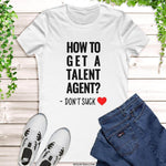 How to get a Talent Agent White Women's Tee- Gifts for talent agents