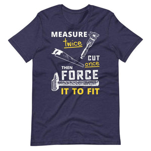 Measure Twice Cut Once T-Shirt