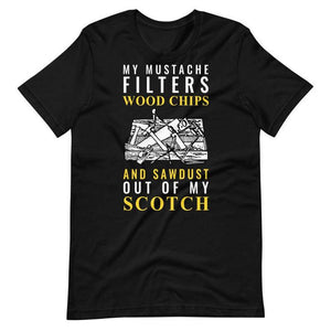 My Mustache Filters Wood Chips And Sawdust Out Of My Scotch T-Shirt