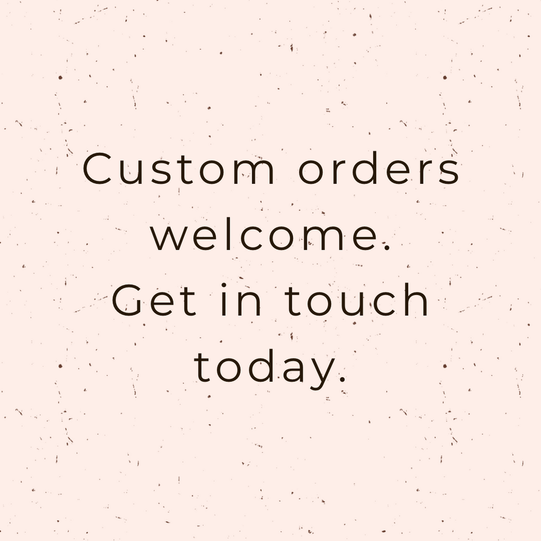 Custom orders welcome - Younique Collective