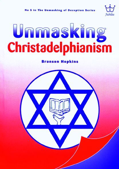 Unmasking Christadelphianism - The Hopelessness of The Hope. book #BUCH