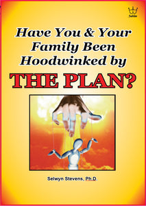 Have You & Your Family Been Hoodwinked by THE PLAN? (PDF)