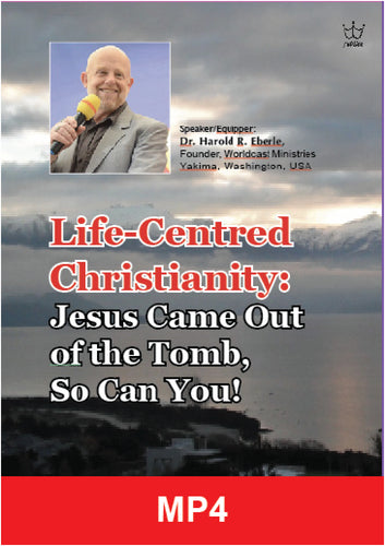 Life-Centered Christianity Session # 3 - Dr Harold Eberle - MP4