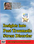 Insights into Post Traumatic Stress Disorder. DVD set # DPTH