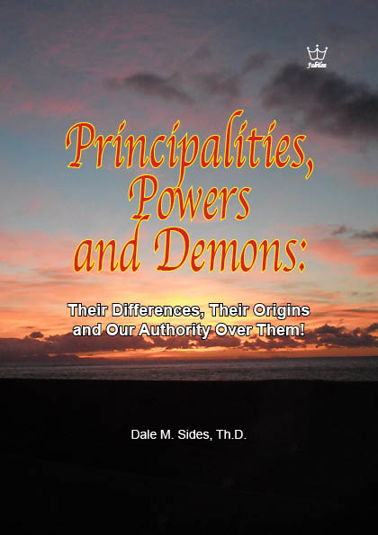 Principalities, Powers and Demons: Their differences, their origins and our authority over them! Ebook