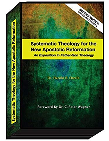 Systematic Theology for the New Apostolic Reformation #BSTE
