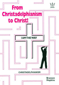 From Christadelphianism to Christ! Book #BFCH