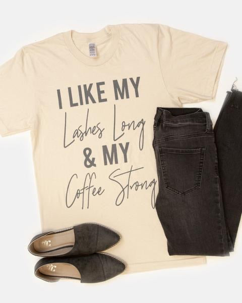 I Like My Lashes Long & My Coffee Strong Tee