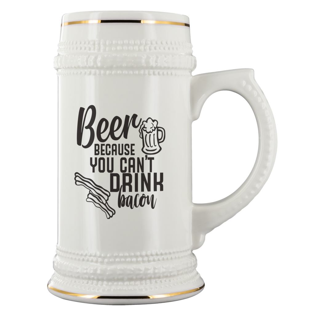 22oz Beer Stein - Because You Can't Drink Bacon