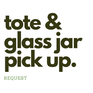 Tote & Glass Jar Pick-Up Request