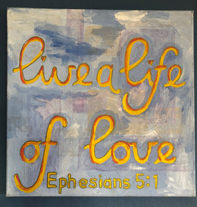 """Live a Life of Love"" Painting"