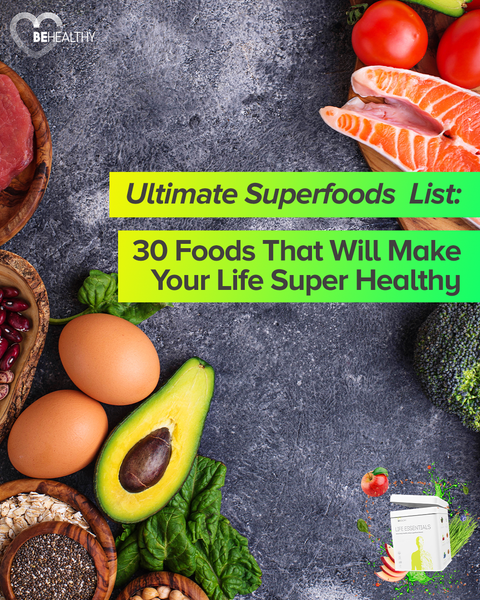Ultimate Superfoods List: 30 Foods That Will Make Your Life Super Healthy