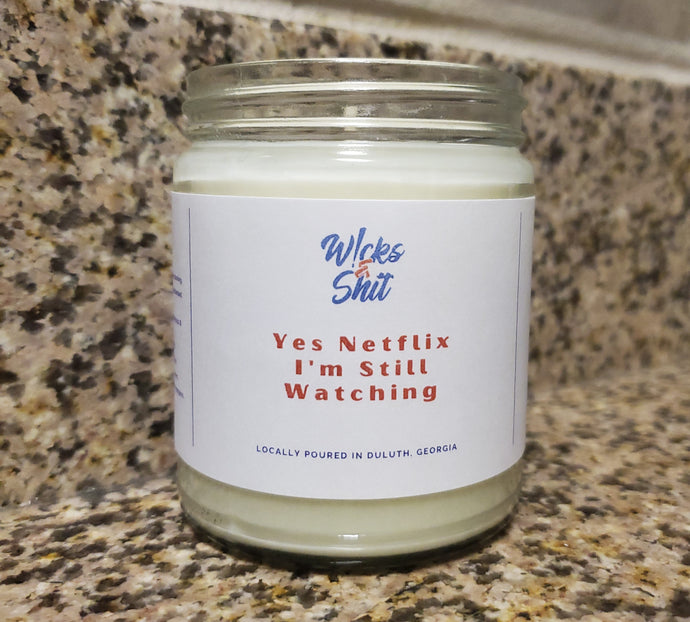 Yes Netflix, I'm Still Watching Candle-This candle is a just the right mix of Pineapple, Sage, Rose, and Jasmine.