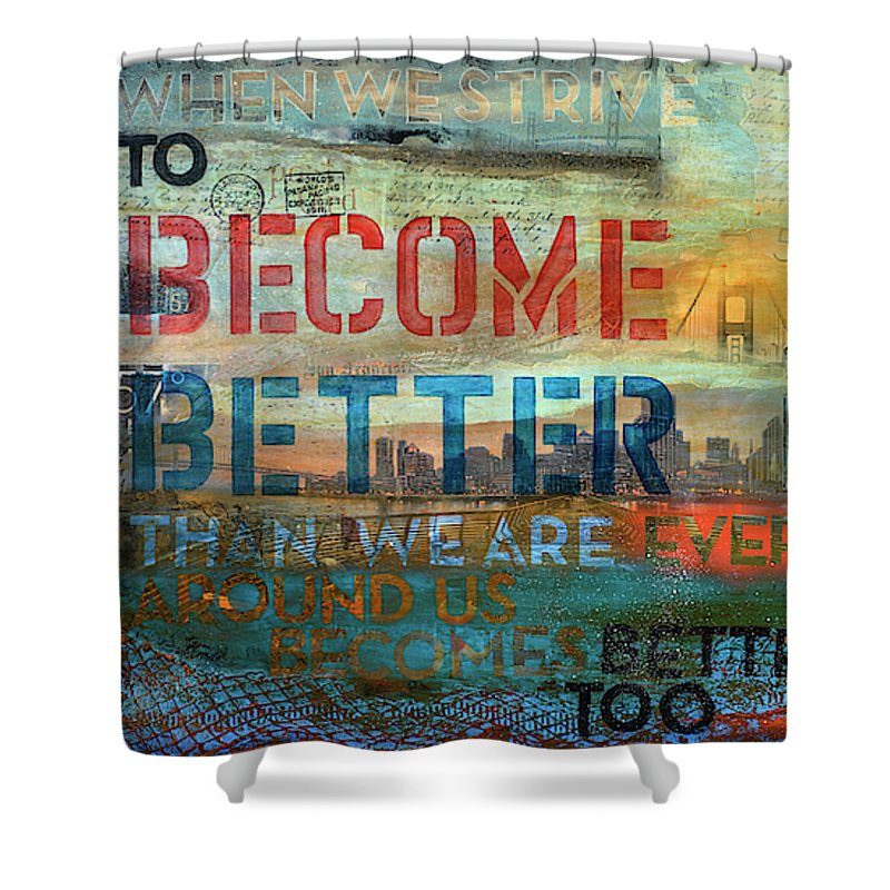 57 Degrees San Francisco Passport When You Strive To Become Better Than We Are... - Shower Curtain