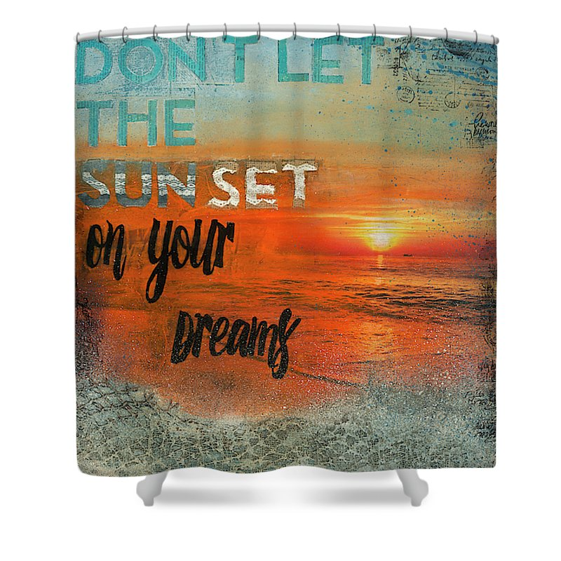 Don't Let The Sun Set On Your Dreams - Shower Curtain