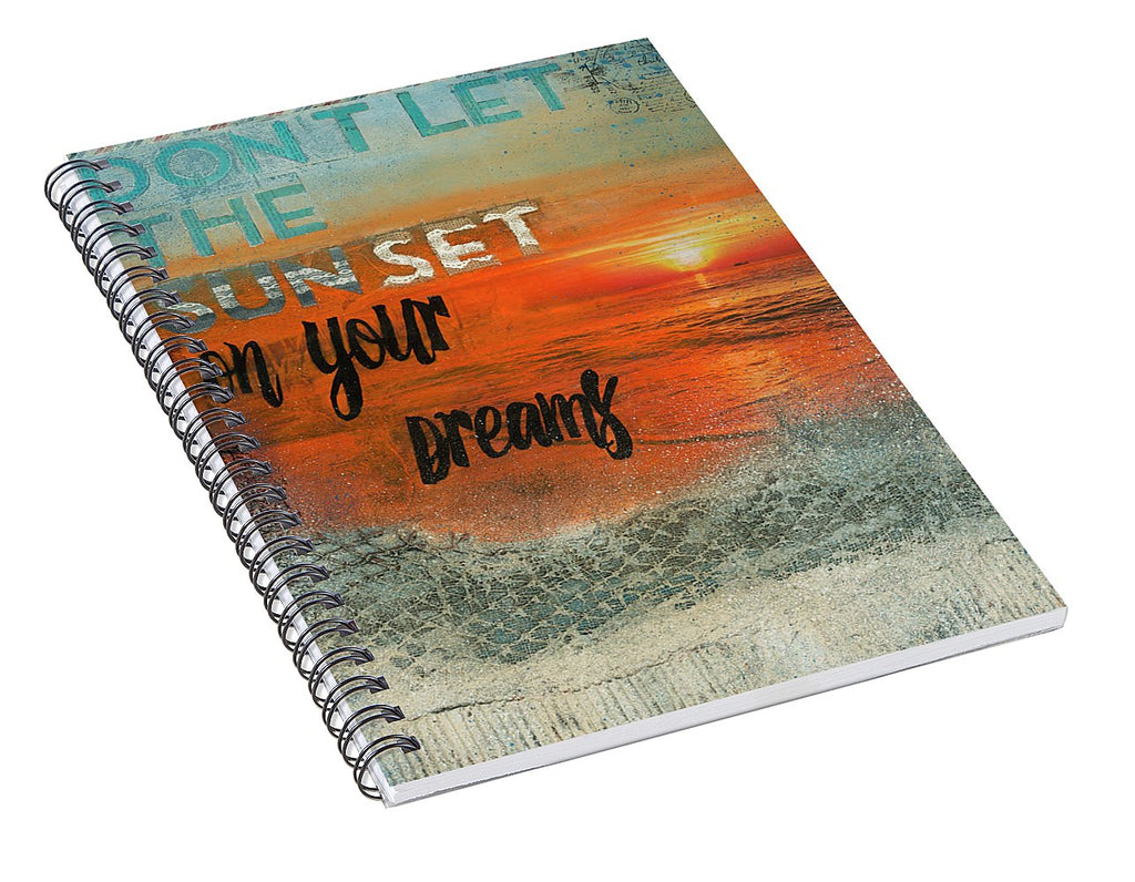 Don't Let The Sun Set On Your Dreams - Spiral Notebook