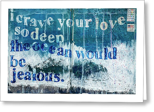 I Crave Your Love So Deep, The Ocean Would Be Jealous  Mixed Media Artwork - Greeting Card