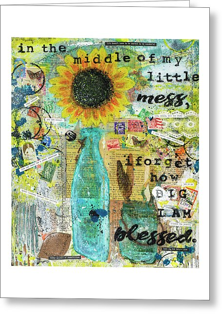 In The Middle Of My Little Mess I Forget How Big I'm Blessed Mixed Media Artwork - Greeting Card