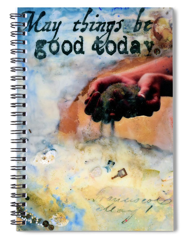 May Things Be Good Today Encaustic Mixed Media Artwork - Spiral Notebook