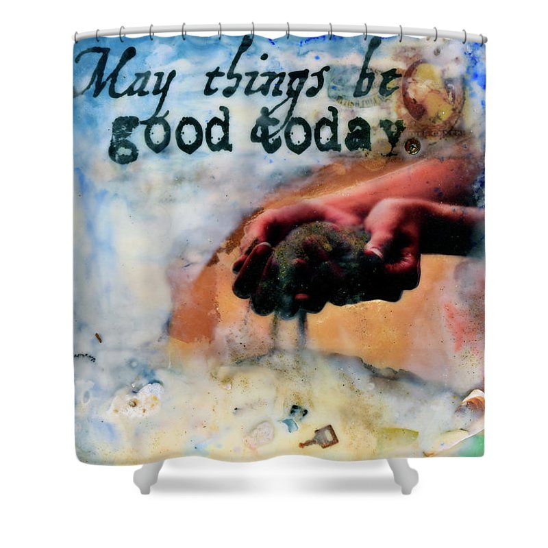 May Things Be Good Today Encaustic Mixed Media Artwork - Shower Curtain