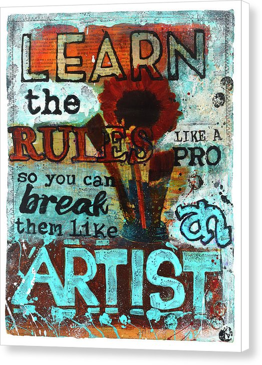 """Learn the Rules Like a Pro So You Can Break Them Like an Artist"" - Canvas Print"