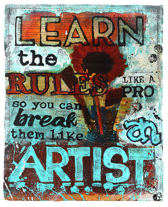 """Learn the Rules Like a Pro So You Can Break Them Like an Artist"" - Art Print"