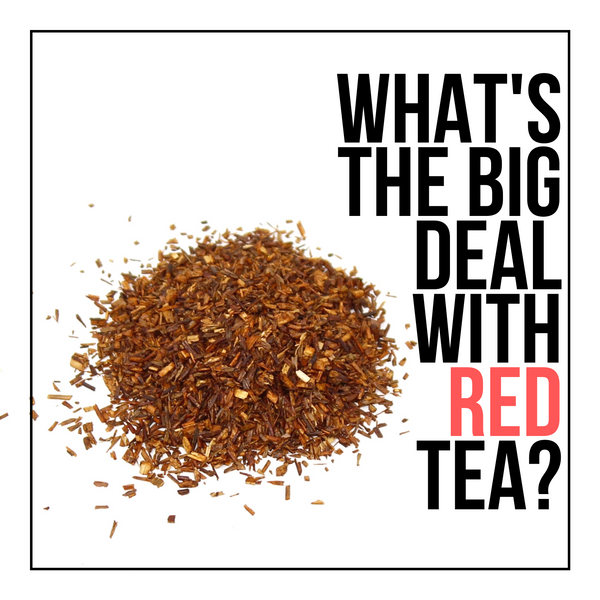 What's The Big Deal With Red Tea?