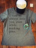I vow to Love you even while Working Cows tee