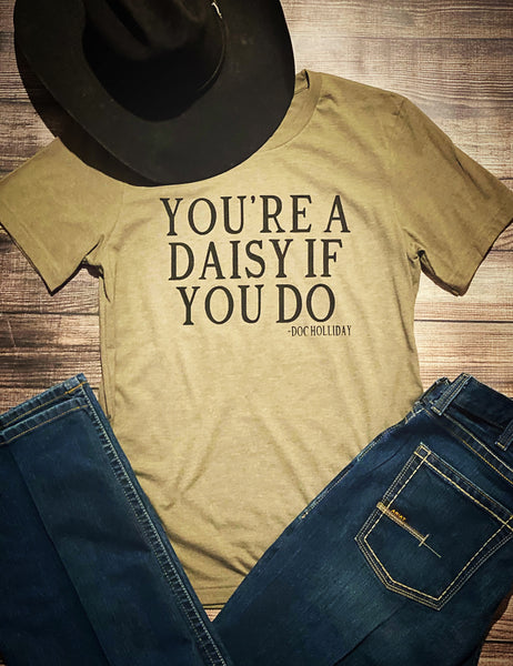 You're a daisy if you do- Doc Holliday