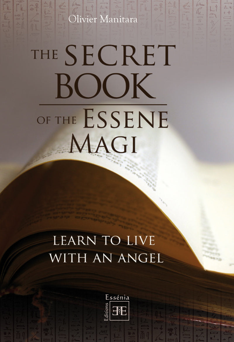 The Secret Book of the Essene Magi - Learn to Live with an Angel