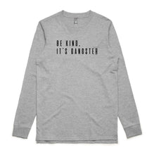 UNISEX LONG SLEEVE TEE... BE KIND IT'S GANGSTER 2