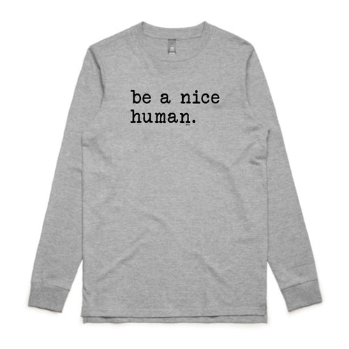 UNISEX LONG SLEEVE TEE... BE A NICE HUMAN