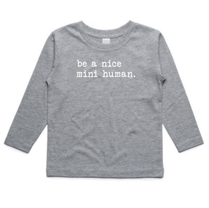 KIDS LONG SLEEVE TEE... BE A NICE MINI HUMAN