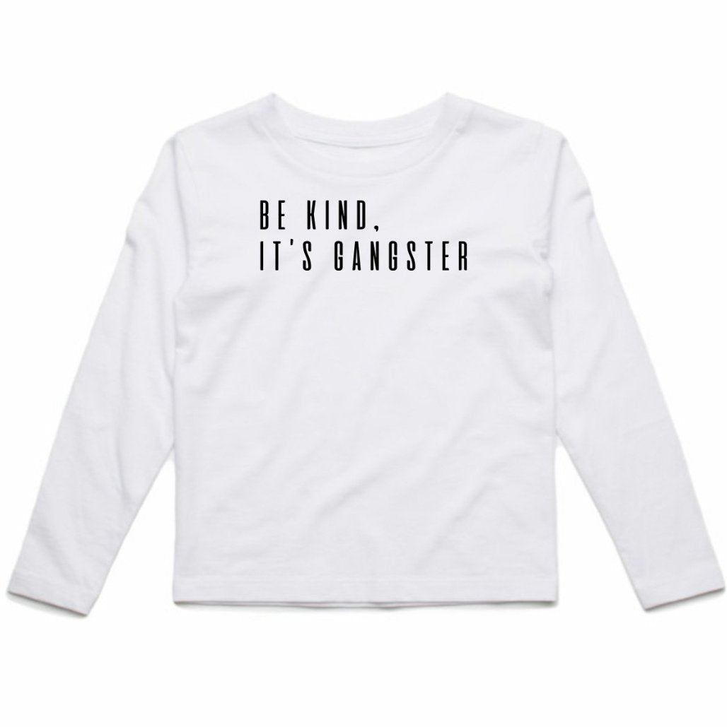 KIDS LONG SLEEVE TEE... BE KIND IT'S GANGSTER