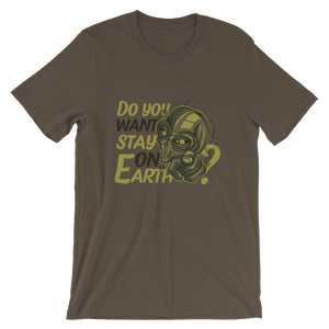 "Men's Premium T-Shirt – ""Do You Want Stay On Earth?"" - Shirtbadass"