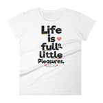 "Woman's Premium T-Shirt – ""Life Is Full Of Little Pleasures"" - Shirtbadass"
