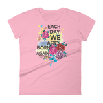 "Woman's Premium T-Shirt – ""Each Day We Are Born Again"" - Shirtbadass"