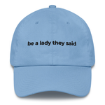 Be A Lady They Said Dad Hat | CityCaps.Co