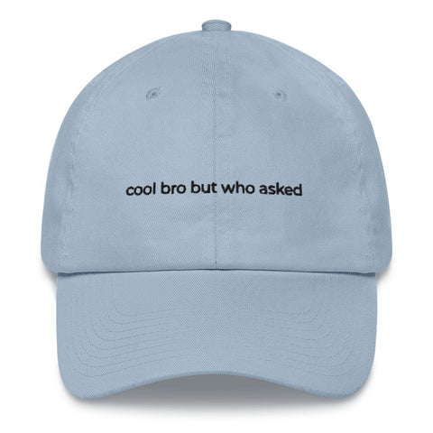 Cool Bro But Who Asked Dad Hat | CityCaps.Co