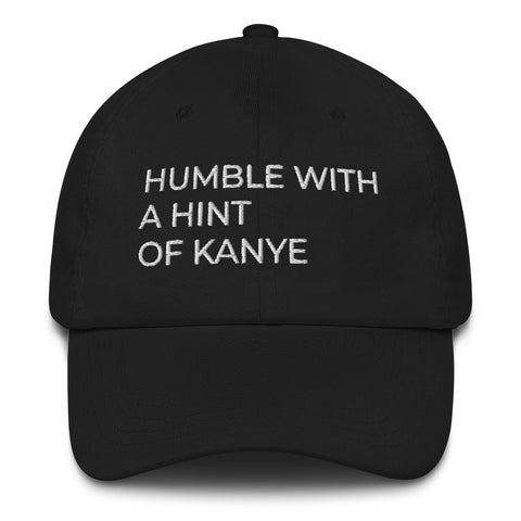 HUMBLE WITH A HINT OF KANYE Dad Hat | CityCaps.Co