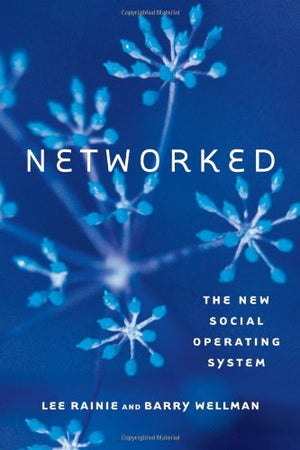Networked: The New Social Operating System (Mit Press)