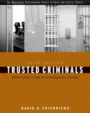 Trusted Criminals: White Collar Crime In Contemporary Society (Wadsworth Contemporary Issues In Crime And Justice)