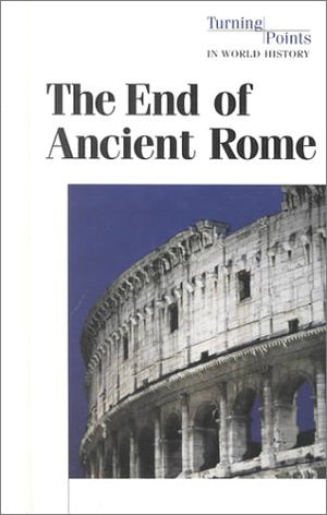 Turning Points In World History - The End Of Ancient Rome (Hardcover Edition)