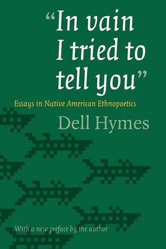 """In Vain I Tried To Tell You"": Essays In Native American Ethnopoetics"