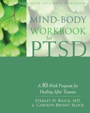 Mind-Body Workbook For Ptsd: A 10-Week Program For Healing After Trauma (New Harbinger Self-Help Workbook)