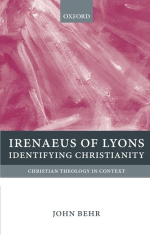 Irenaeus Of Lyons: Identifying Christianity (Christian Theology In Context)