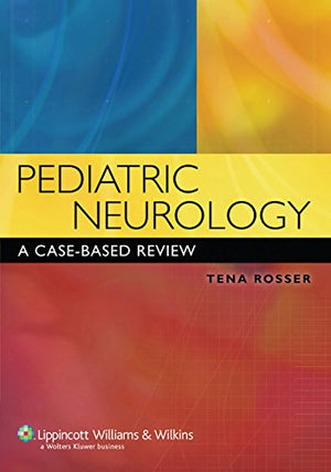 Pediatric Neurology: A Case-Based Review (Rosser, Pediatric Neurology)